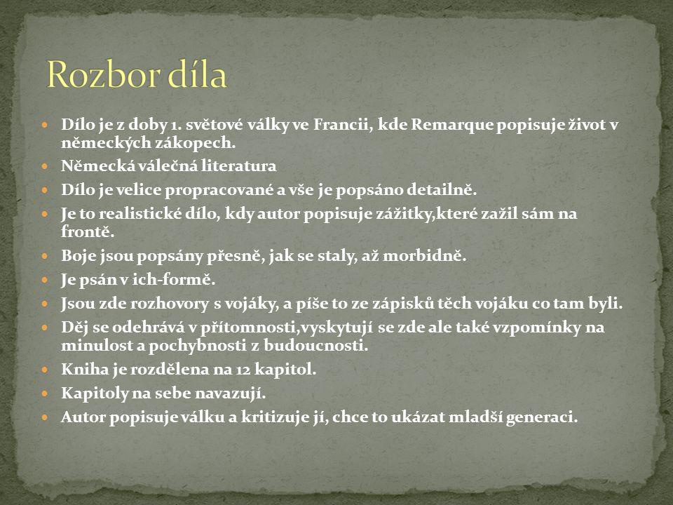 Rozbor díla Dílo je z doby 1. světové války ve Francii, kde Remarque popisuje život v německých zákopech.