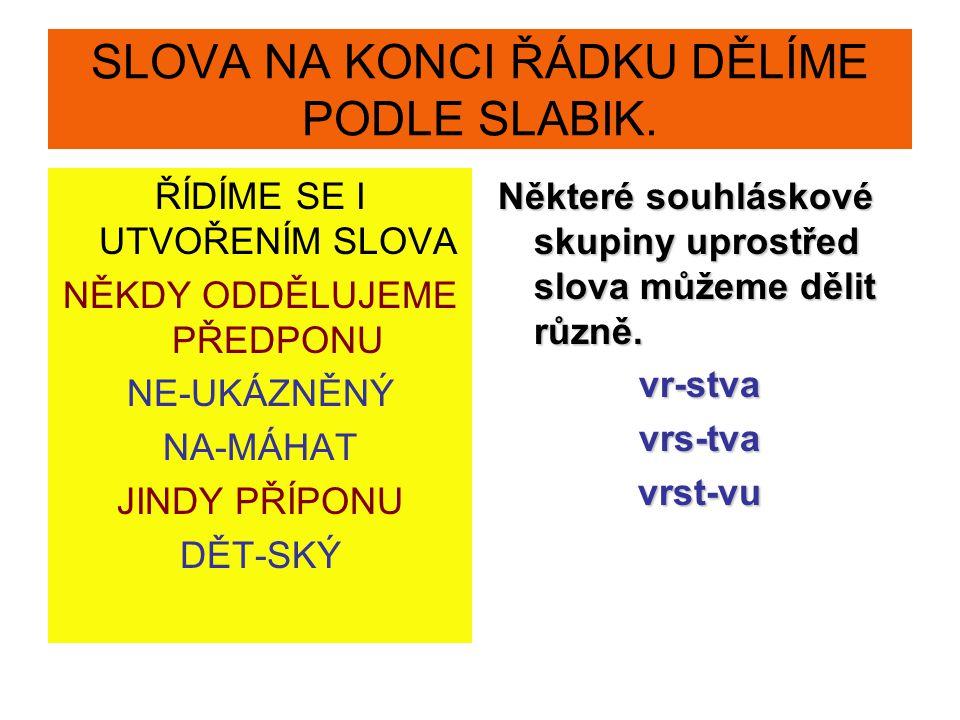 SLOVA NA KONCI ŘÁDKU DĚLÍME PODLE SLABIK.