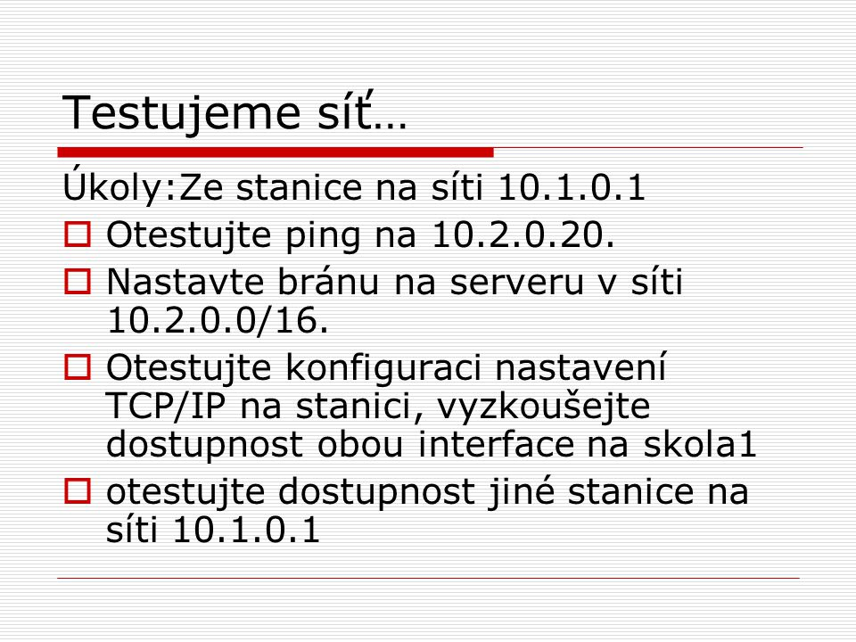 Testujeme síť… Úkoly:Ze stanice na síti 10.1.0.1