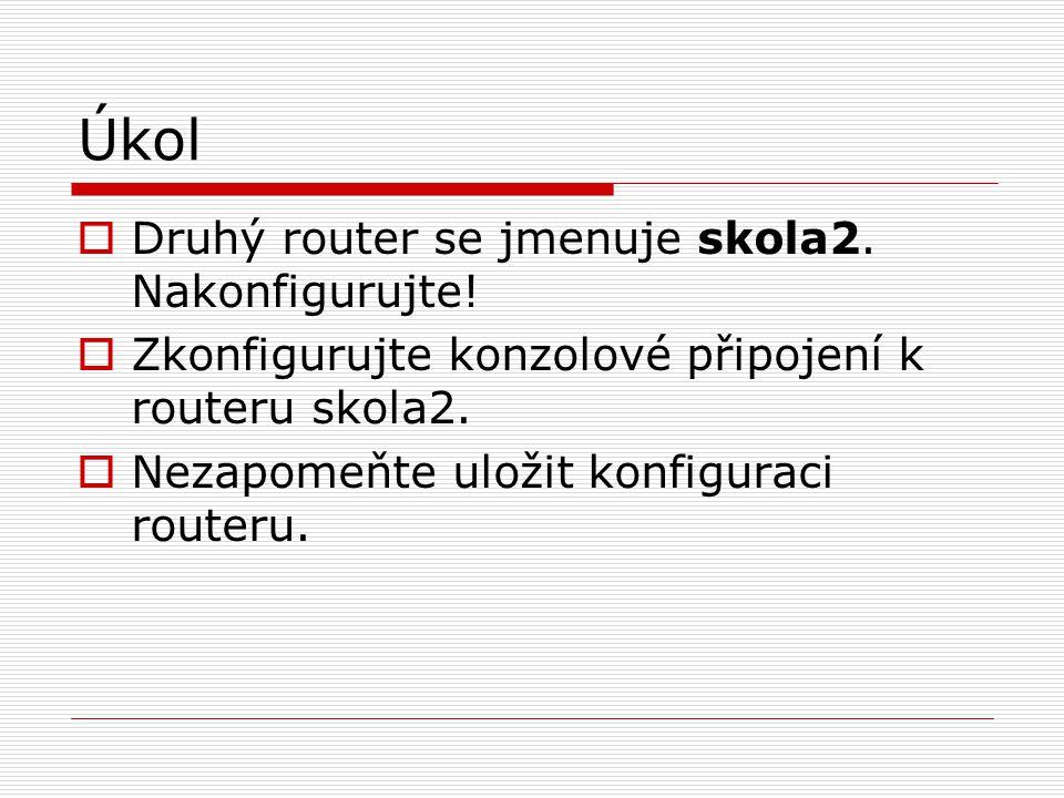 Úkol Druhý router se jmenuje skola2. Nakonfigurujte!