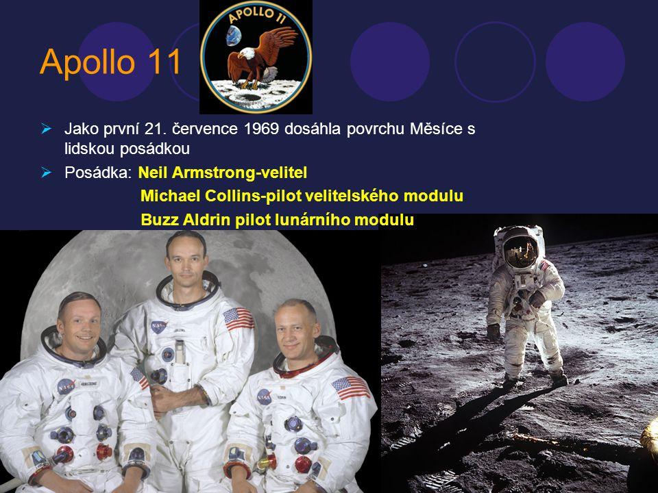 Apollo 11 Jako první 21. července 1969 dosáhla povrchu Měsíce s lidskou posádkou. Posádka: Neil Armstrong-velitel.