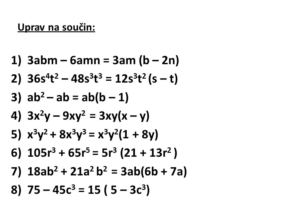 3abm – 6amn = 3am (b – 2n) 36s4t2 – 48s3t3 = 12s3t2 (s – t)