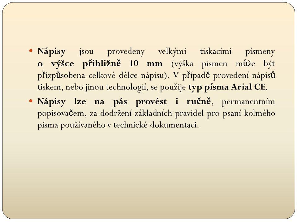 Nápisy jsou provedeny velkými tiskacími písmeny o výšce přibližně 10 mm (výška písmen může být přizpůsobena celkové délce nápisu). V případě provedení nápisů tiskem, nebo jinou technologií, se použije typ písma Arial CE.