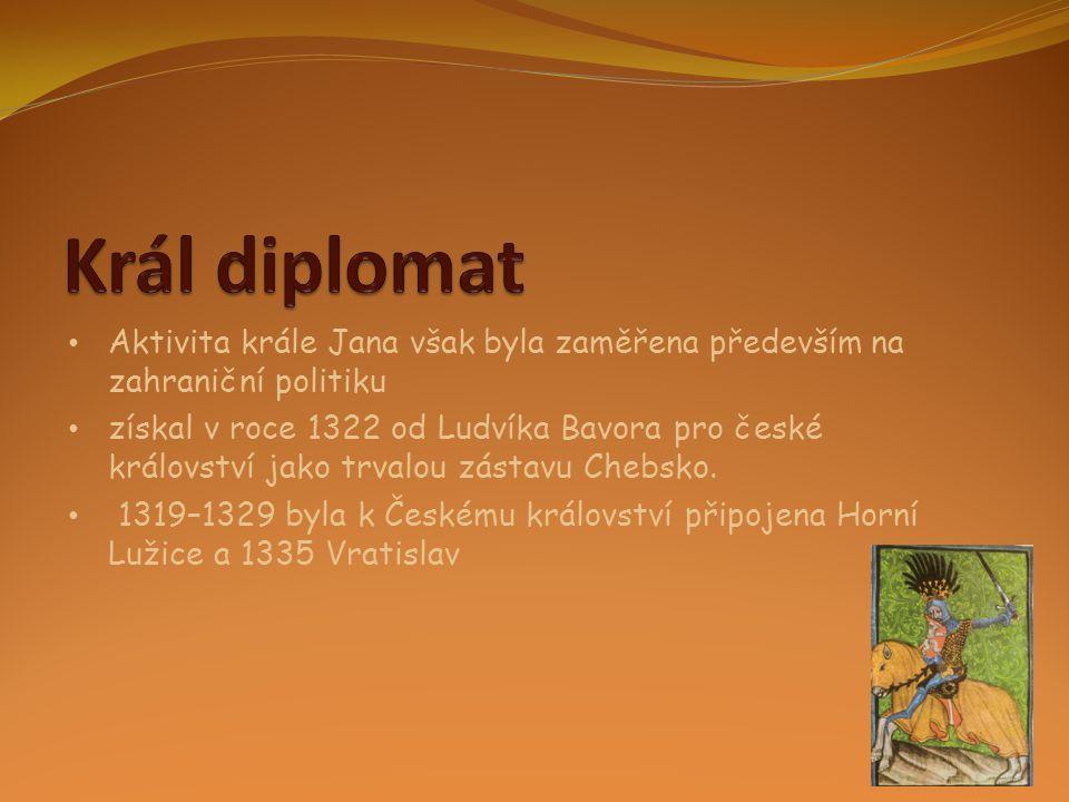 Král diplomat Aktivita krále Jana však byla zaměřena především na zahraniční politiku.