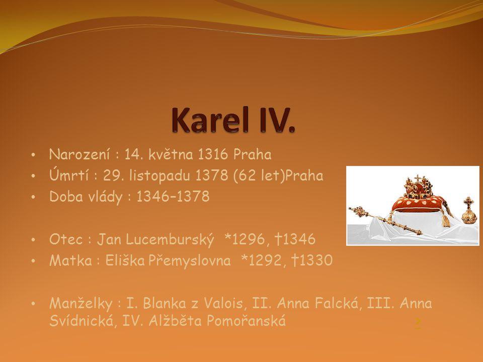 Karel IV. Narození : 14. května 1316 Praha