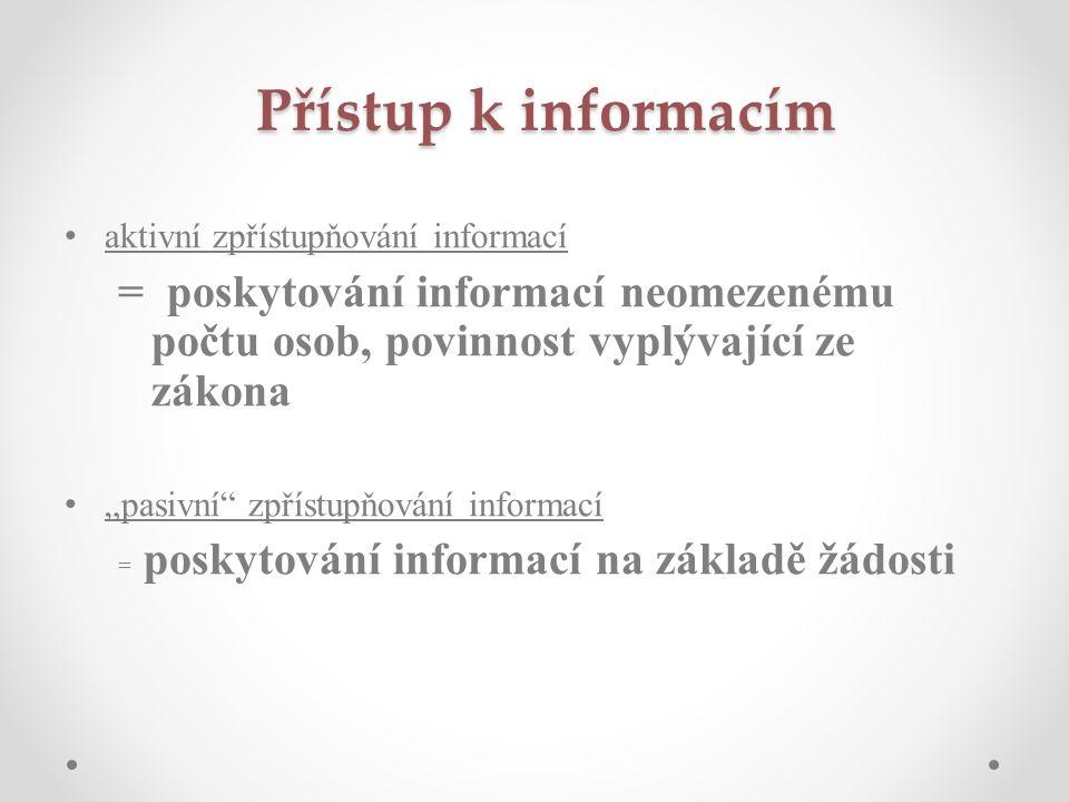 Přístup k informacím aktivní zpřístupňování informací. = poskytování informací neomezenému počtu osob, povinnost vyplývající ze zákona.