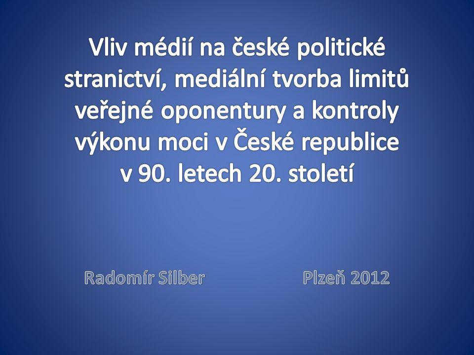 Vliv médií na české politické stranictví, mediální tvorba limitů veřejné oponentury a kontroly výkonu moci v České republice v 90. letech 20. století