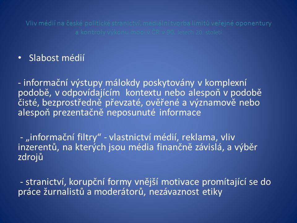 Vliv médií na české politické stranictví, mediální tvorba limitů veřejné oponentury a kontroly výkonu moci v ČR v 90. letech 20. století