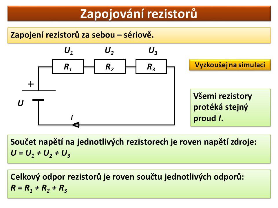 Zapojování rezistorů ∆ Zapojení rezistorů za sebou – sériově. U1 U2 U3