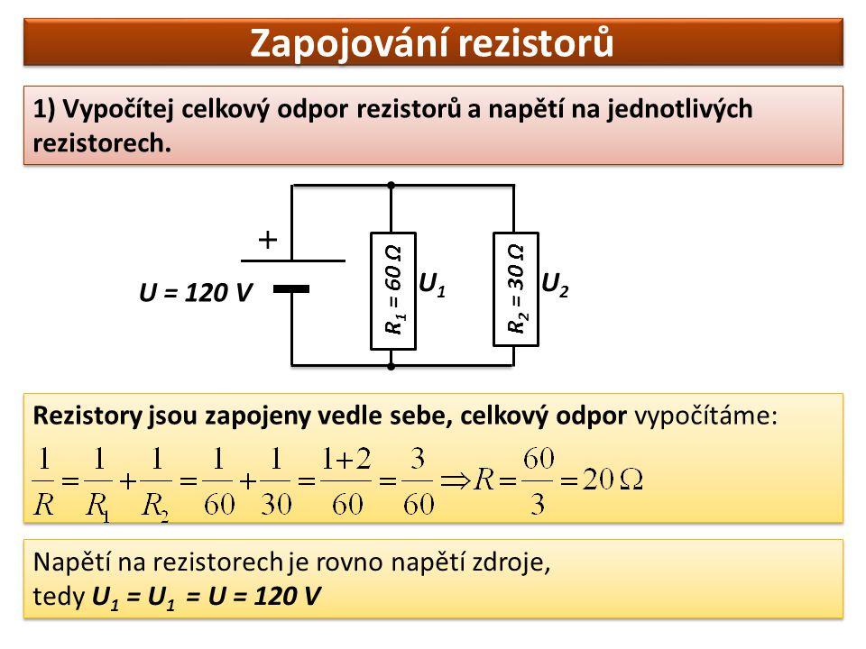 Zapojování rezistorů 1) Vypočítej celkový odpor rezistorů a napětí na jednotlivých rezistorech. U1.