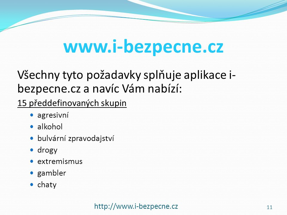 www.i-bezpecne.cz Všechny tyto požadavky splňuje aplikace i-bezpecne.cz a navíc Vám nabízí: 15 předdefinovaných skupin.