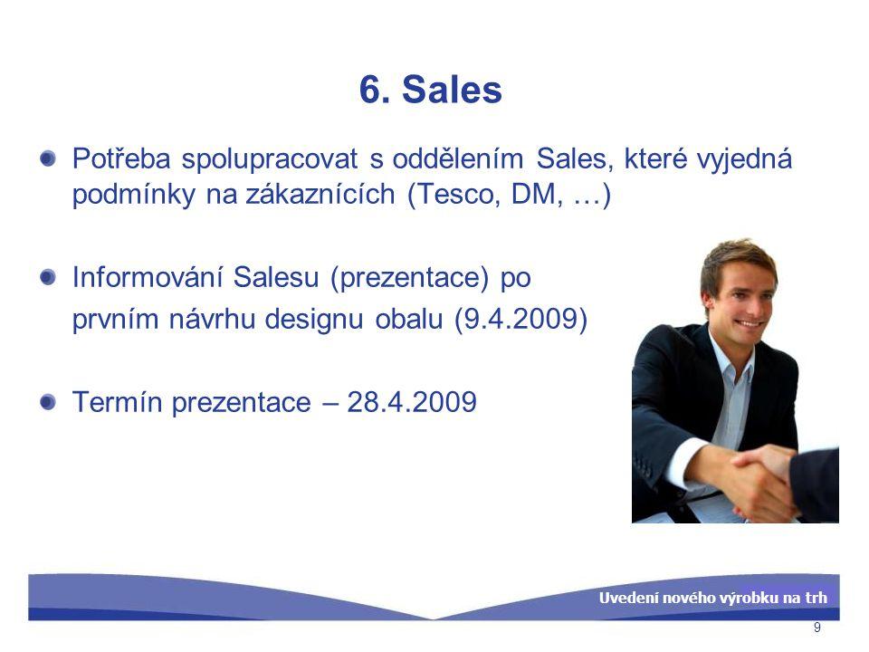 6. Sales Potřeba spolupracovat s oddělením Sales, které vyjedná podmínky na zákaznících (Tesco, DM, …)