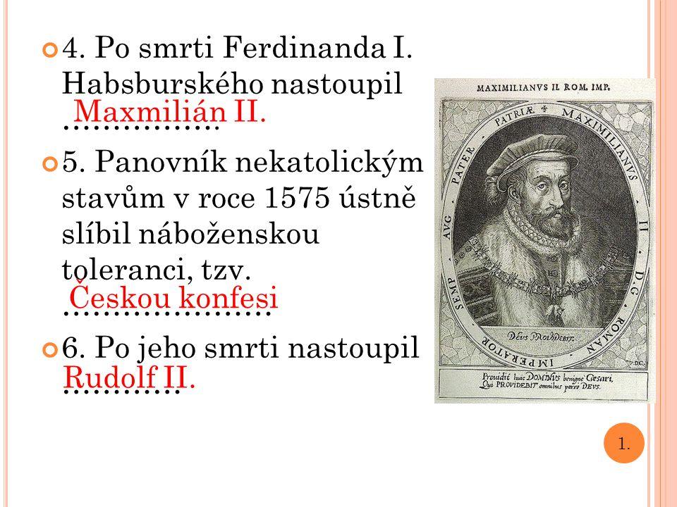 4. Po smrti Ferdinanda I. Habsburského nastoupil …………….