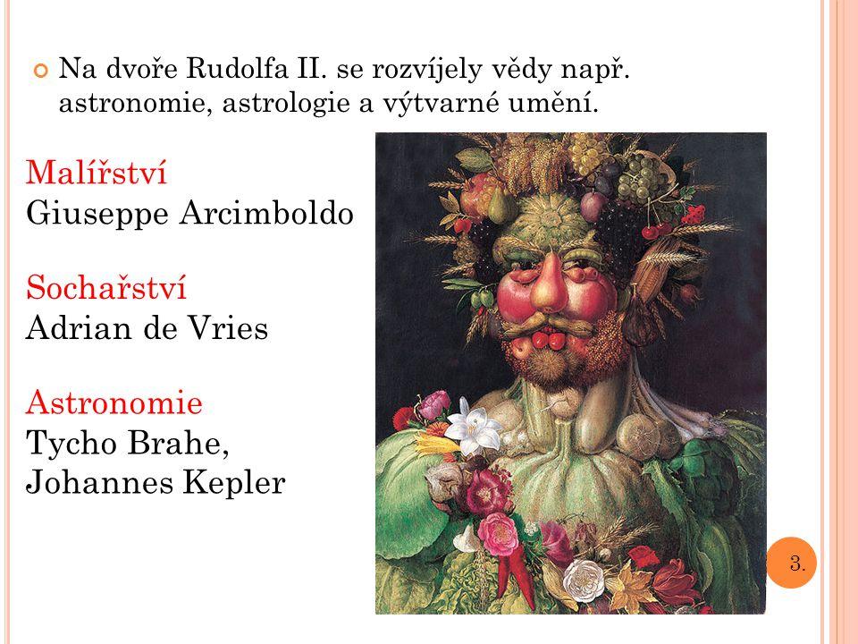 Malířství Giuseppe Arcimboldo Sochařství Adrian de Vries Astronomie