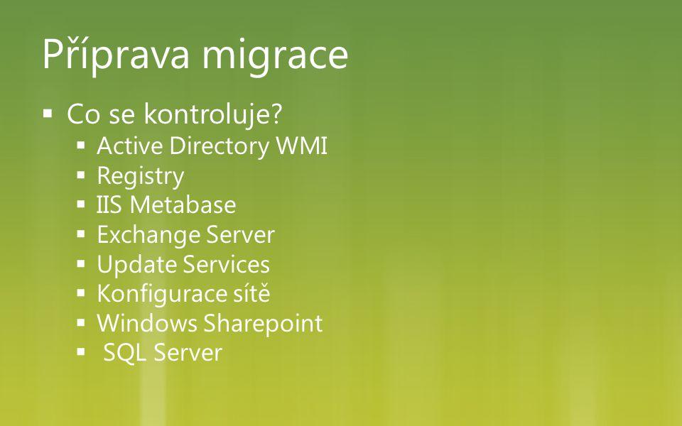 Příprava migrace Co se kontroluje Active Directory WMI Registry