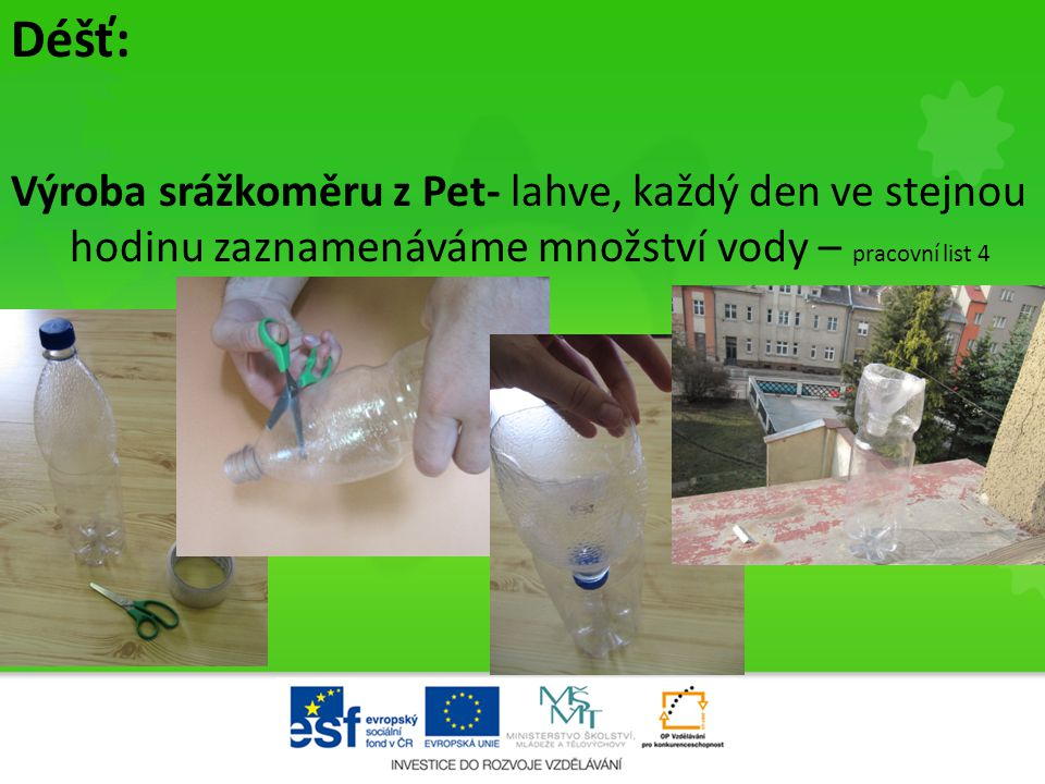 Déšť: Výroba srážkoměru z Pet- lahve, každý den ve stejnou hodinu zaznamenáváme množství vody – pracovní list 4.