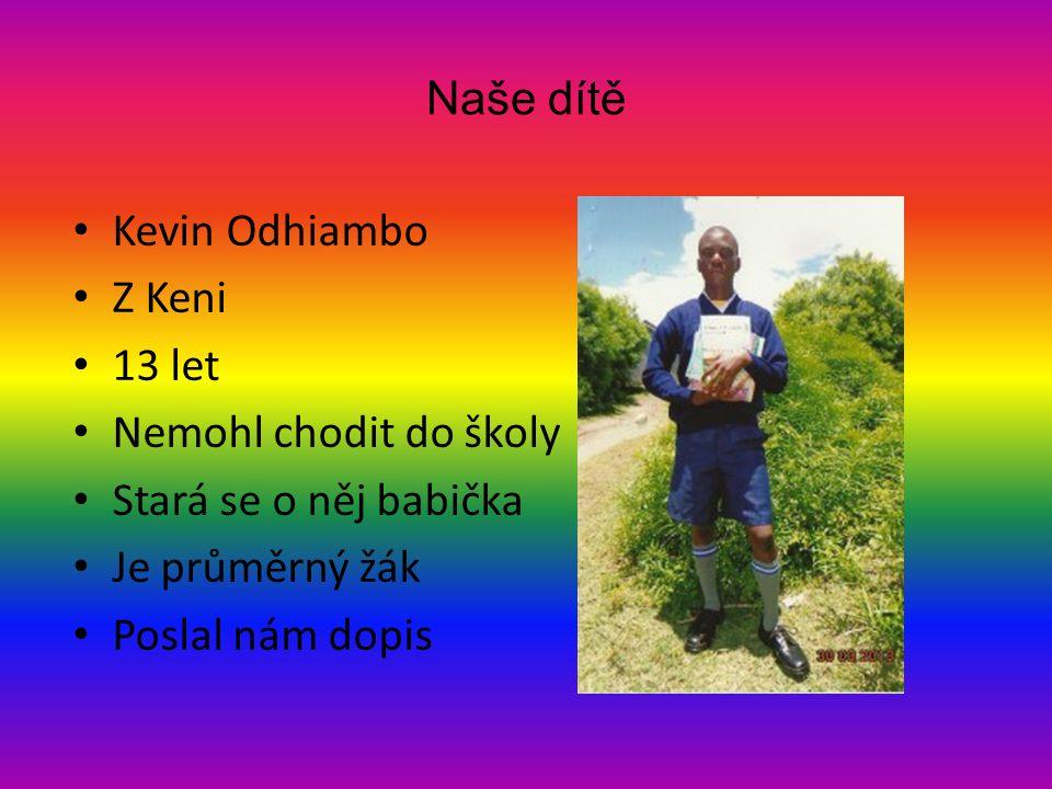 Naše dítě Kevin Odhiambo. Z Keni. 13 let. Nemohl chodit do školy. Stará se o něj babička. Je průměrný žák.