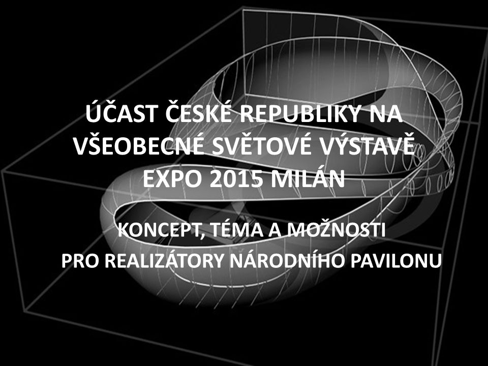 ÚČAST ČESKÉ REPUBLIKY NA VŠEOBECNÉ SVĚTOVÉ VÝSTAVĚ EXPO 2015 MILÁN