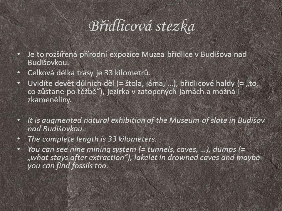 Břidlicová stezka Je to rozšířená přírodní expozice Muzea břidlice v Budišova nad Budišovkou. Celková délka trasy je 33 kilometrů.