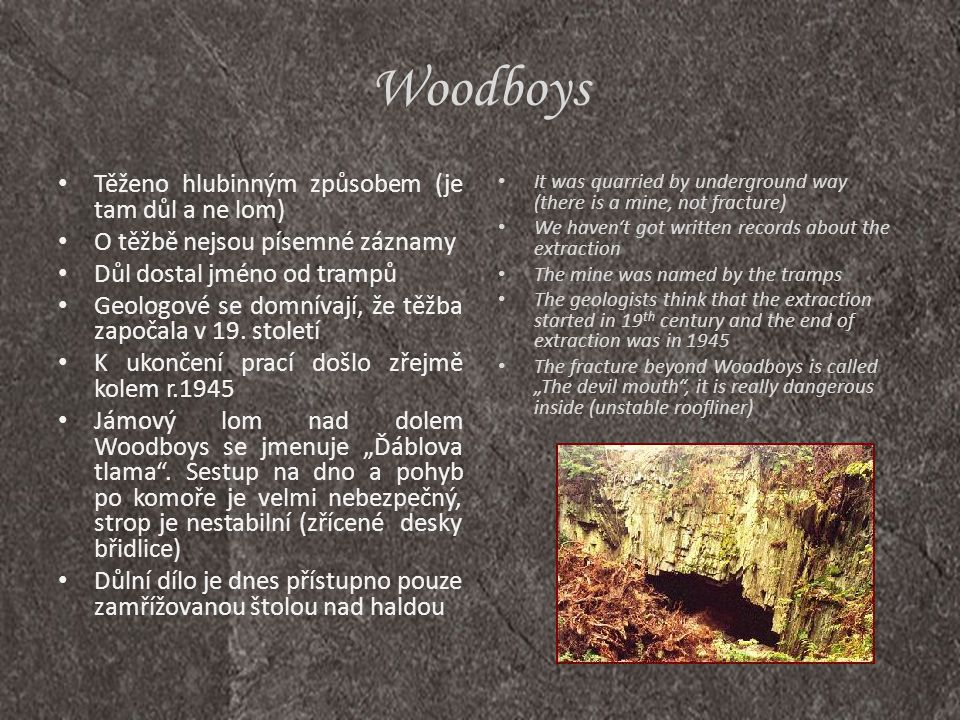 Woodboys Těženo hlubinným způsobem (je tam důl a ne lom)