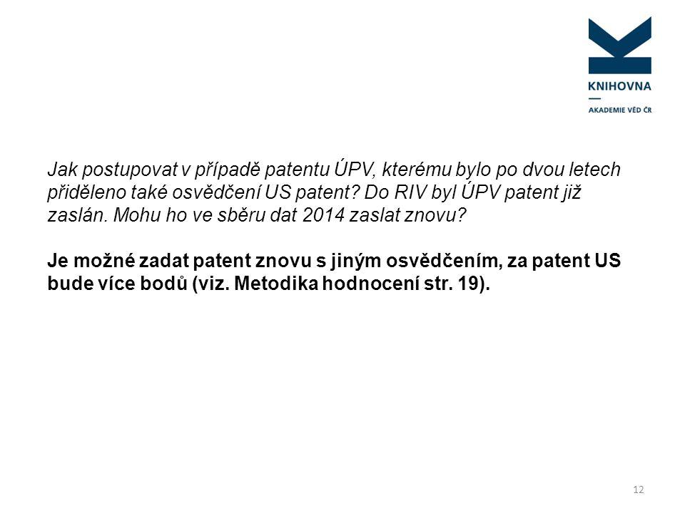 Jak postupovat v případě patentu ÚPV, kterému bylo po dvou letech přiděleno také osvědčení US patent Do RIV byl ÚPV patent již zaslán. Mohu ho ve sběru dat 2014 zaslat znovu