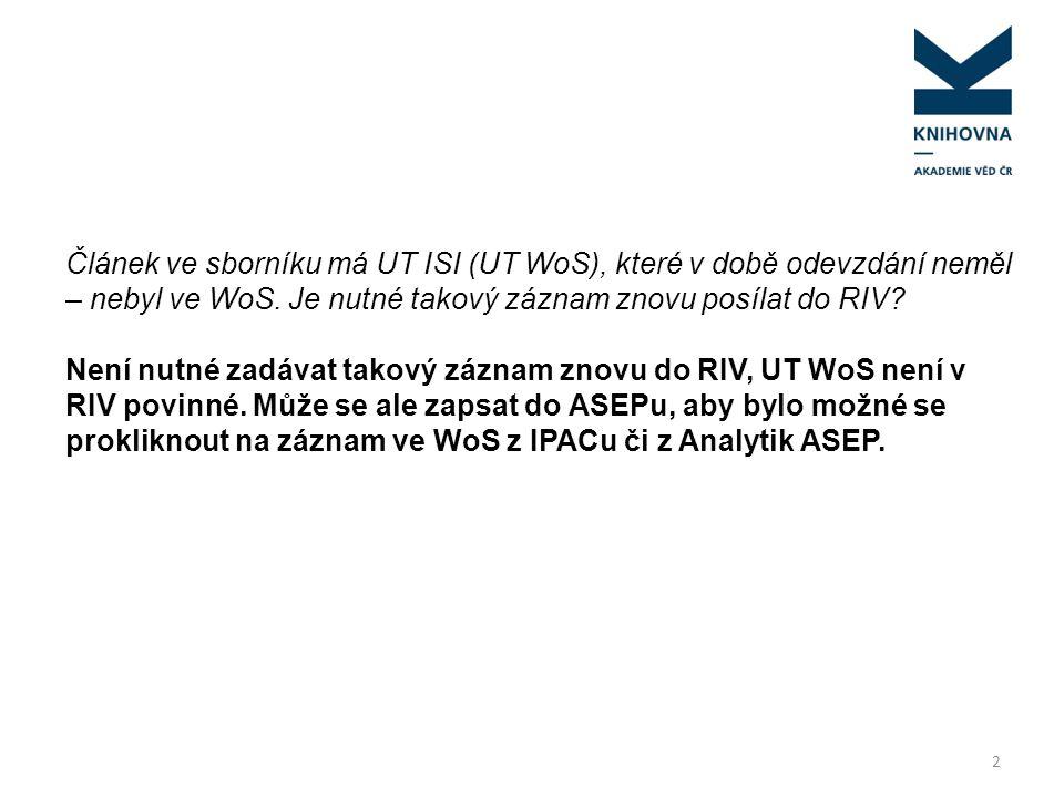 Článek ve sborníku má UT ISI (UT WoS), které v době odevzdání neměl – nebyl ve WoS. Je nutné takový záznam znovu posílat do RIV