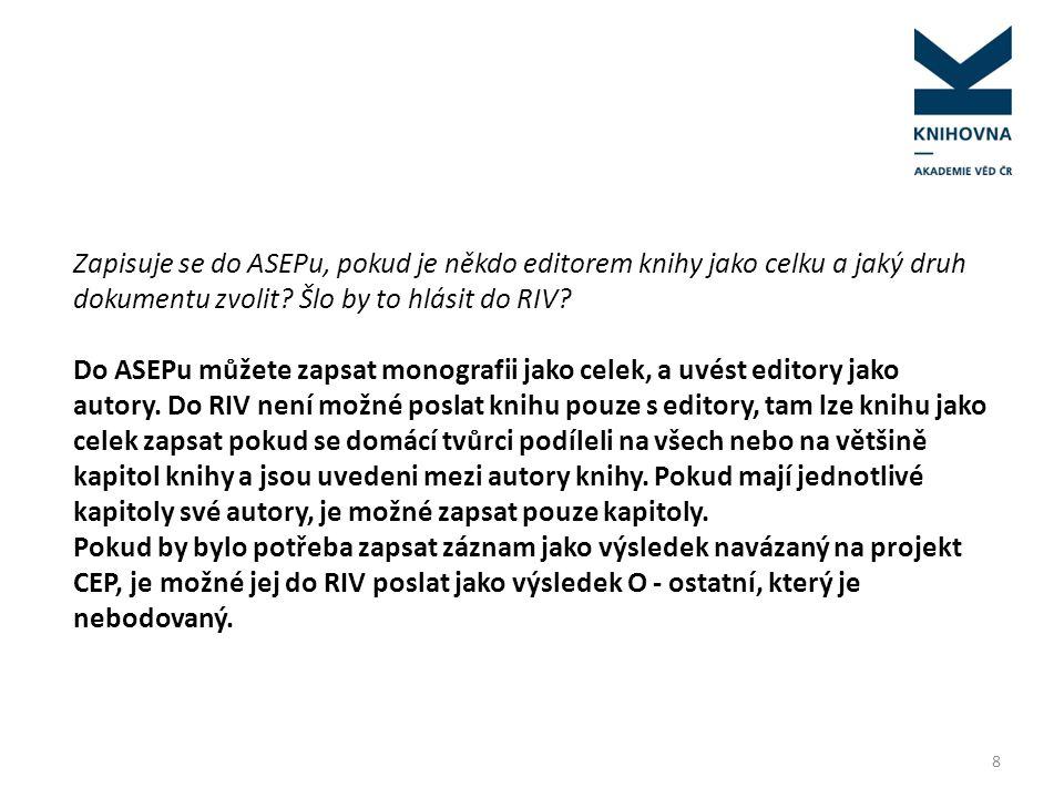 Zapisuje se do ASEPu, pokud je někdo editorem knihy jako celku a jaký druh dokumentu zvolit Šlo by to hlásit do RIV