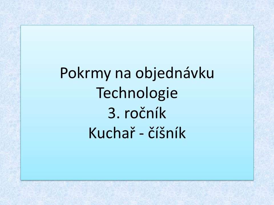 Pokrmy na objednávku Technologie 3. ročník Kuchař - číšník