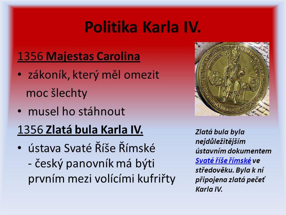 Politika Karla IV. 1356 Majestas Carolina zákoník, který měl omezit