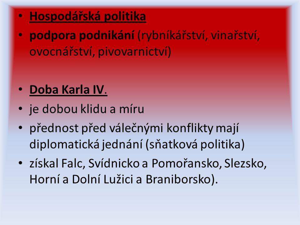 Hospodářská politika podpora podnikání (rybníkářství, vinařství, ovocnářství, pivovarnictví) Doba Karla IV.