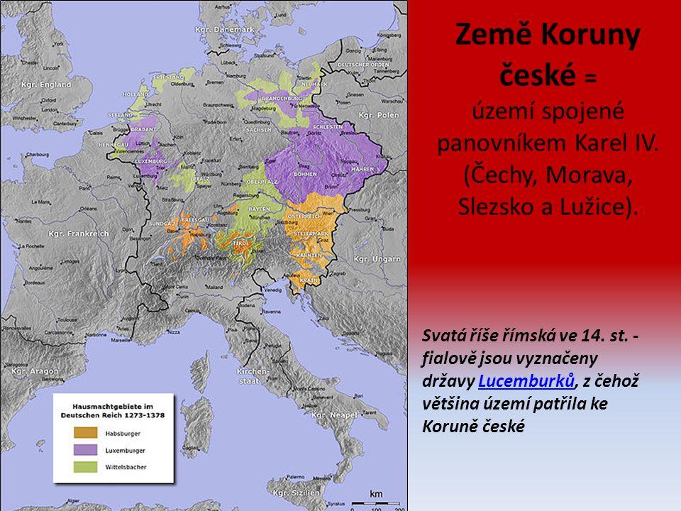Země Koruny české = území spojené panovníkem Karel IV