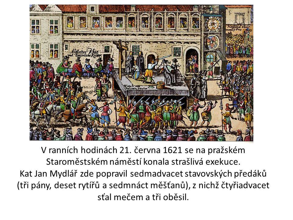 V ranních hodinách 21. června 1621 se na pražském Staroměstském náměstí konala strašlivá exekuce.