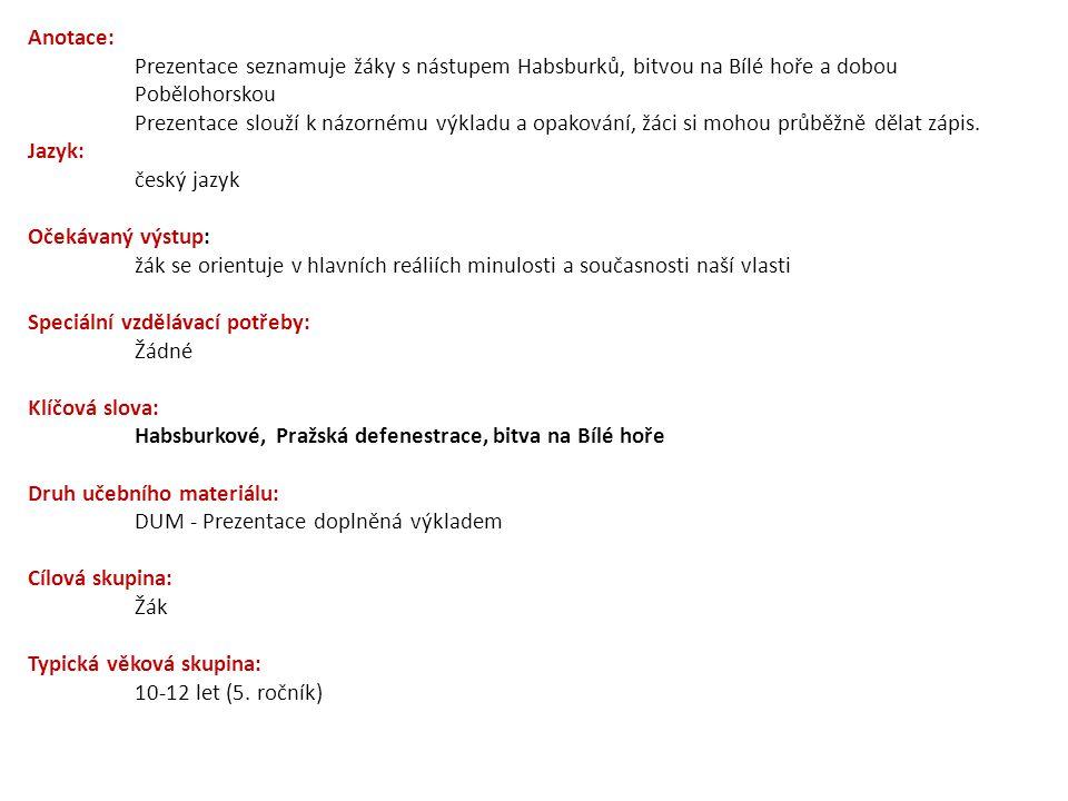 Anotace: Prezentace seznamuje žáky s nástupem Habsburků, bitvou na Bílé hoře a dobou Pobělohorskou