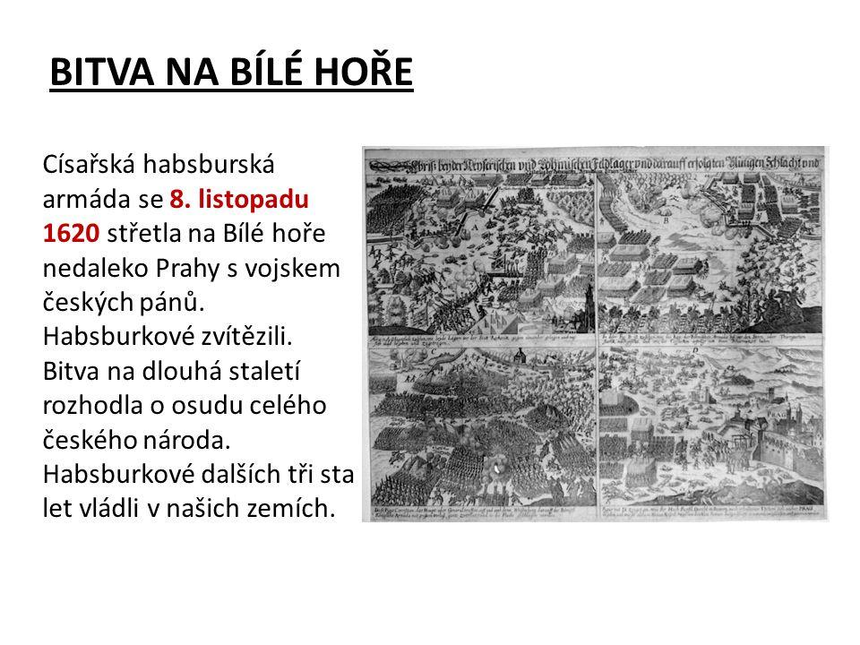 BITVA NA BÍLÉ HOŘE Císařská habsburská armáda se 8. listopadu 1620 střetla na Bílé hoře nedaleko Prahy s vojskem českých pánů. Habsburkové zvítězili.