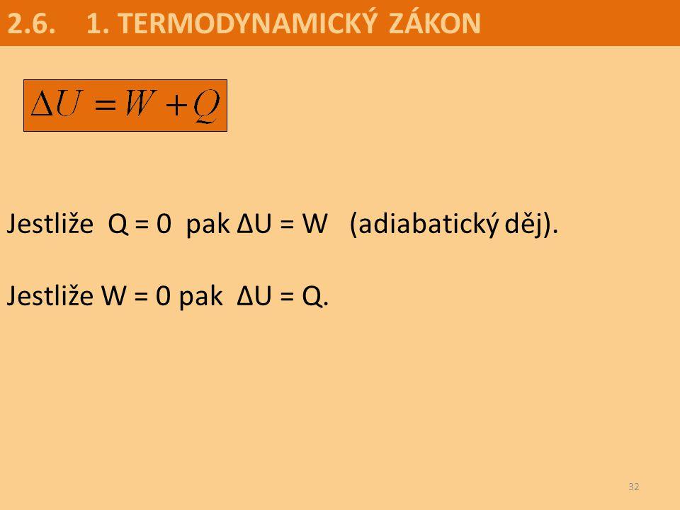 2.6. 1. TERMODYNAMICKÝ ZÁKON Jestliže Q = 0 pak ∆U = W (adiabatický děj).