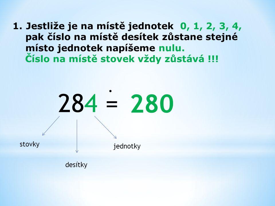 284 = 280 . Jestliže je na místě jednotek 0, 1, 2, 3, 4,