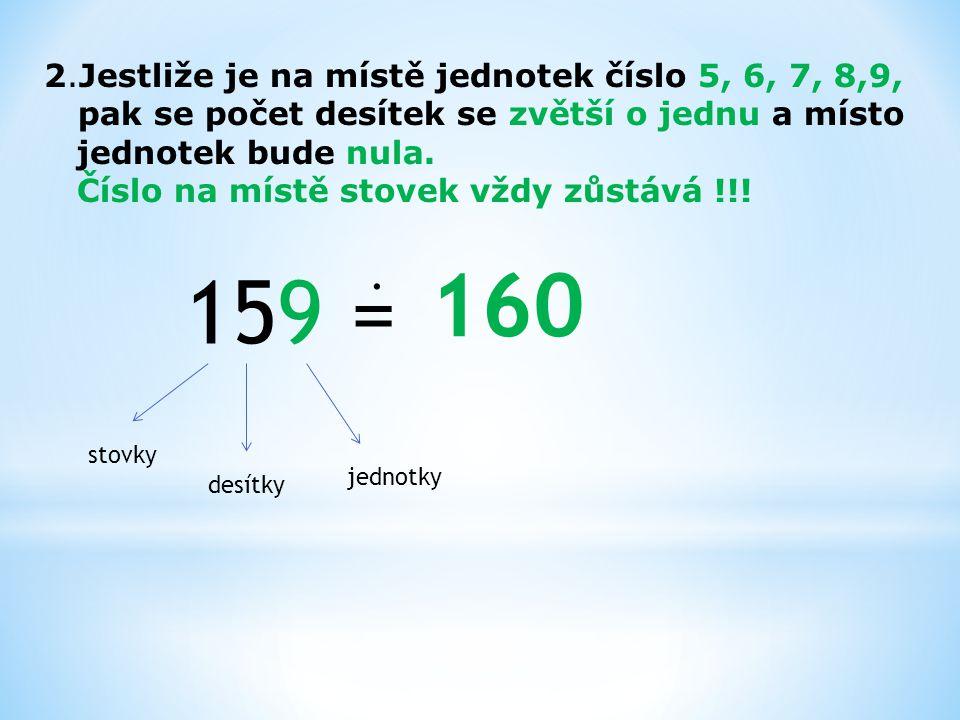 160 159 = . 2.Jestliže je na místě jednotek číslo 5, 6, 7, 8,9,