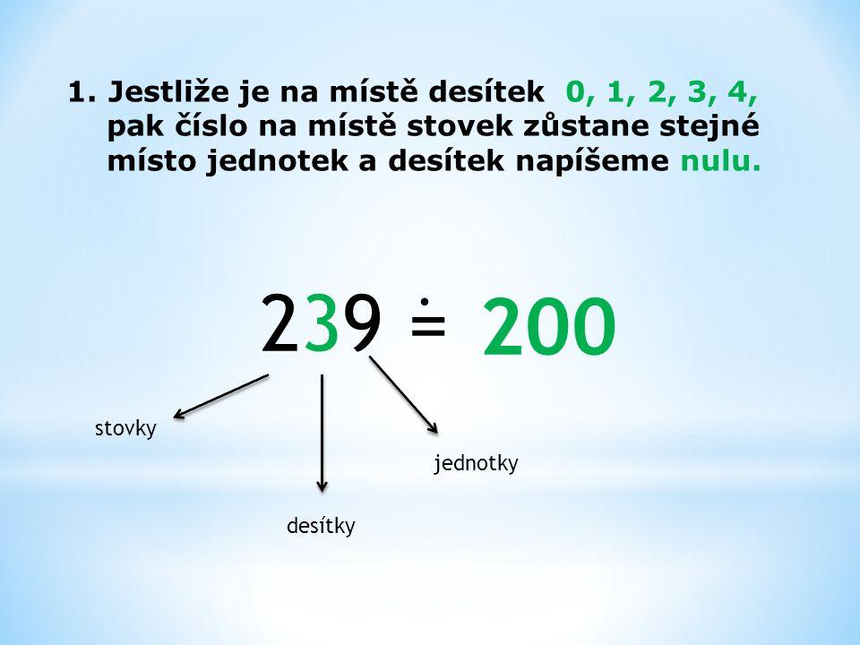 239 = 200 . Jestliže je na místě desítek 0, 1, 2, 3, 4,