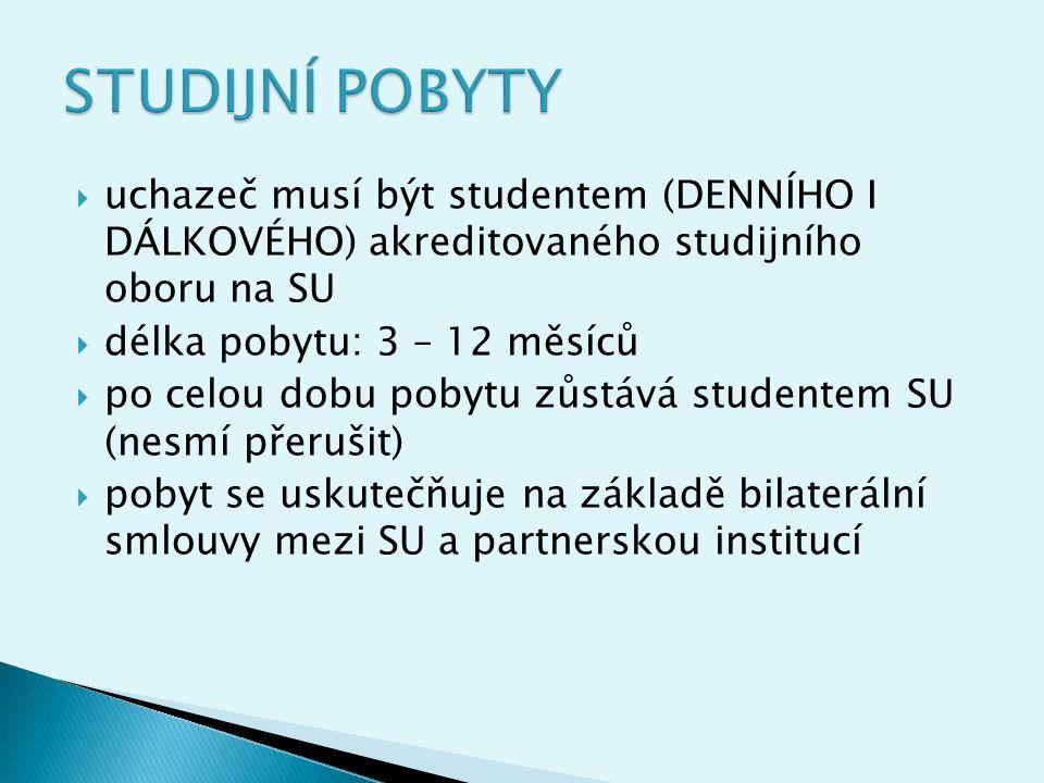 STUDIJNÍ POBYTY uchazeč musí být studentem (DENNÍHO I DÁLKOVÉHO) akreditovaného studijního oboru na SU.