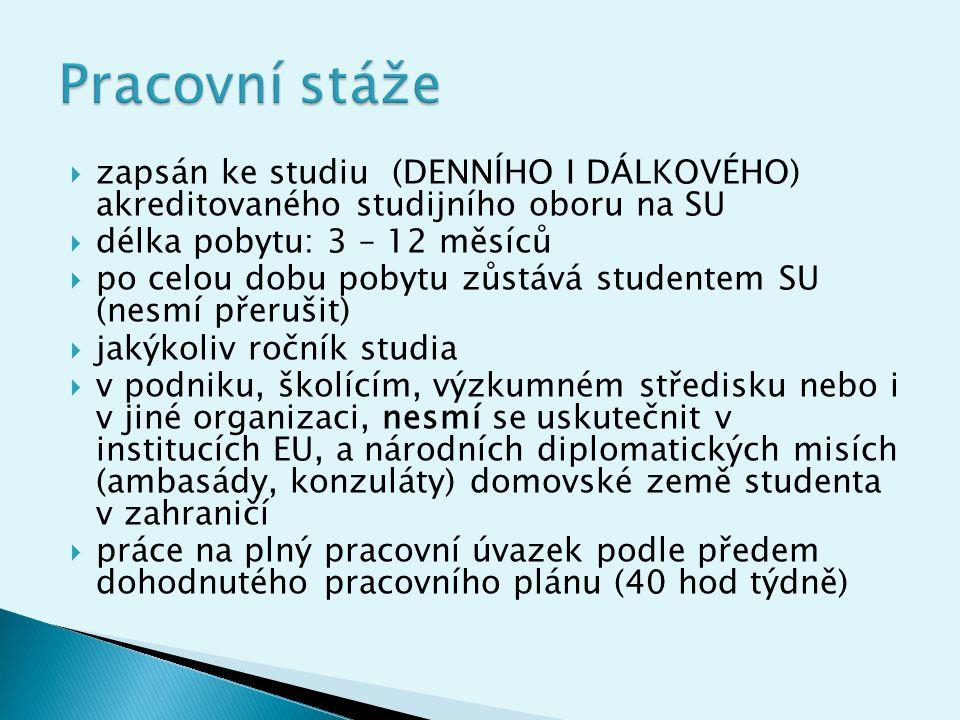 Pracovní stáže zapsán ke studiu (DENNÍHO I DÁLKOVÉHO) akreditovaného studijního oboru na SU. délka pobytu: 3 – 12 měsíců.