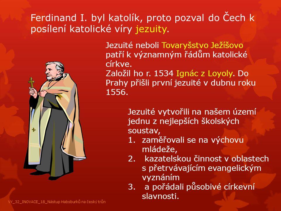 Ferdinand I. byl katolík, proto pozval do Čech k posílení katolické víry jezuity.