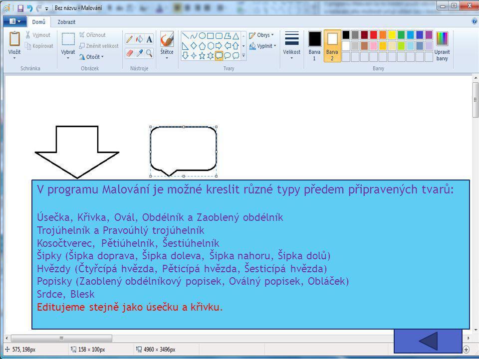 V programu Malování je možné kreslit různé typy předem připravených tvarů: Úsečka, Křivka, Ovál, Obdélník a Zaoblený obdélník