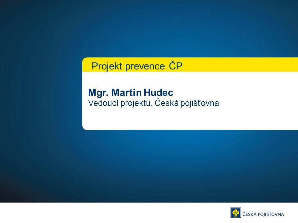 Projekt prevence ČP Mgr. Martin Hudec Vedoucí projektu, Česká pojišťovna