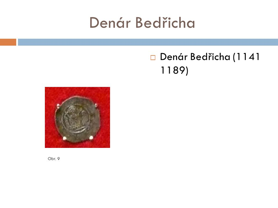 Denár Bedřicha Denár Bedřicha (1141 1189) Obr. 9