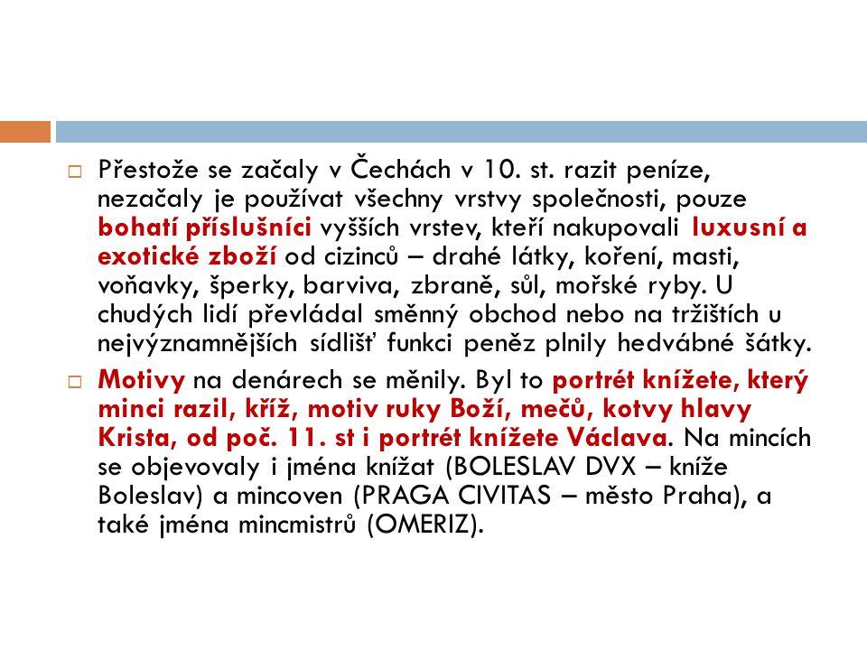 Přestože se začaly v Čechách v 10. st
