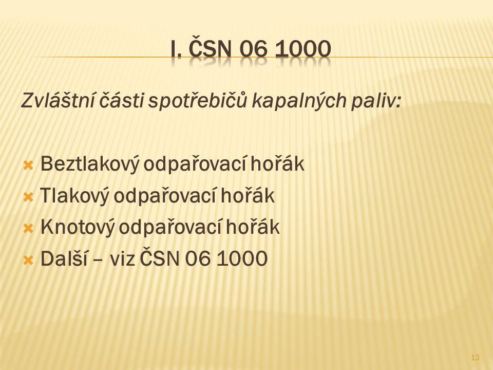 I. ČSN 06 1000 Zvláštní části spotřebičů kapalných paliv: