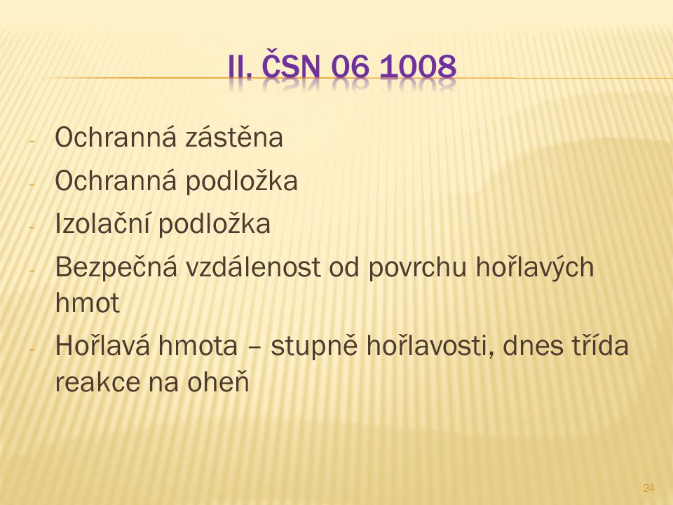 II. ČSN 06 1008 Ochranná zástěna Ochranná podložka Izolační podložka