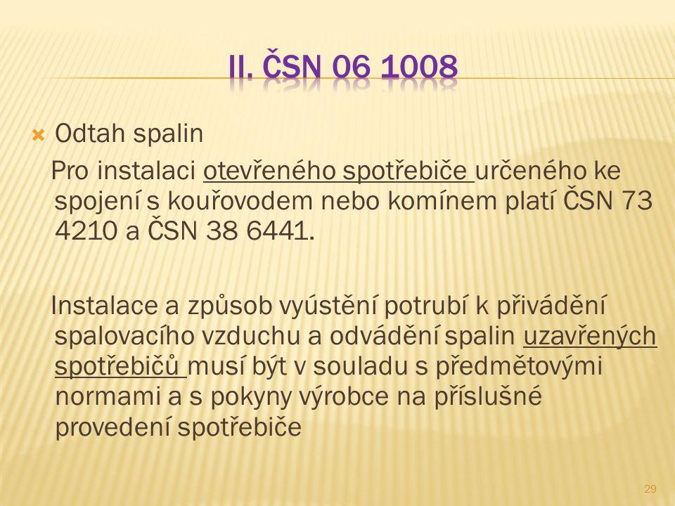 II. ČSN 06 1008 Odtah spalin. Pro instalaci otevřeného spotřebiče určeného ke spojení s kouřovodem nebo komínem platí ČSN 73 4210 a ČSN 38 6441.