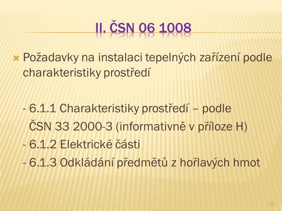 II. ČSN 06 1008 Požadavky na instalaci tepelných zařízení podle charakteristiky prostředí. - 6.1.1 Charakteristiky prostředí – podle.
