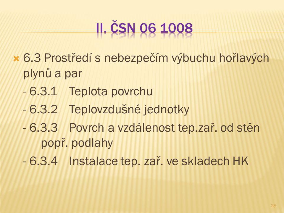 II. ČSN 06 1008 6.3 Prostředí s nebezpečím výbuchu hořlavých plynů a par. - 6.3.1 Teplota povrchu.